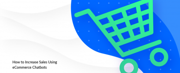 How to Increase Sales Using eCommerce Chatbots